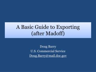 A Basic Guide to Exporting (after  Madoff )