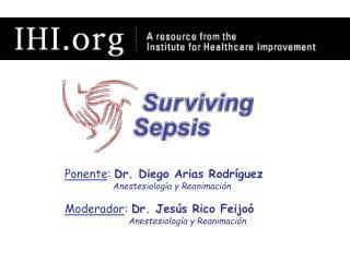Ponente: Dr. Diego Arias Rodr guez       Anestesiolog a y Reanimaci n  Moderador: Dr. Jes s Rico Feijo              Anes