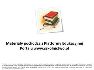 Materialy pochodza z Platformy Edukacyjnej Portalu szkolnictwo.pl