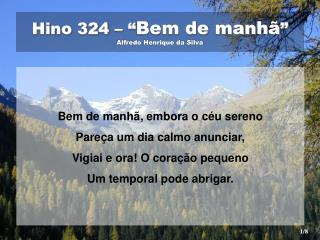 """Hino 324 – """" Bem de manhã """" Alfredo Henrique da Silva"""