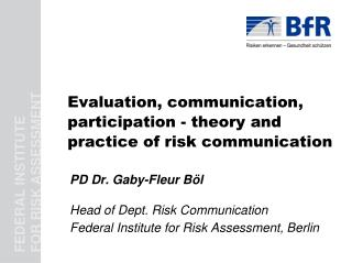 Evaluation, communication, participation - theory and practice of risk communication