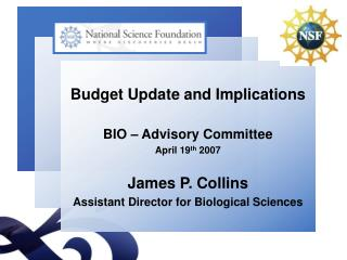 Budget Update and Implications BIO – Advisory Committee April 19 th  2007 James P. Collins