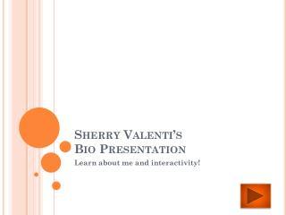 Sherry  Valenti's Bio Presentation
