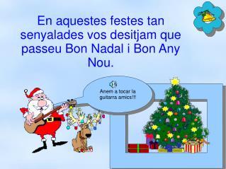 En aquestes festes tan senyalades vos desitjam que passeu Bon Nadal i Bon Any Nou.