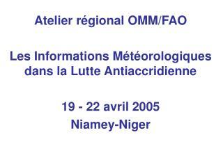 Atelier régional OMM/FAO  Les Informations Météorologiques dans la Lutte Antiaccridienne