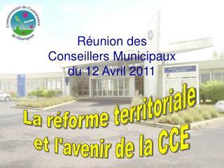 Réunion des  Conseillers Municipaux  du 12 Avril 2011