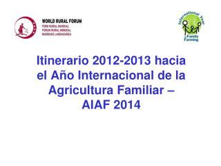 Itinerario 2012-2013 hacia el Año Internacional de la Agricultura Familiar – AIAF 2014