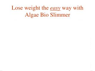 Lose weight the  easy  way with Algae Bio Slimmer