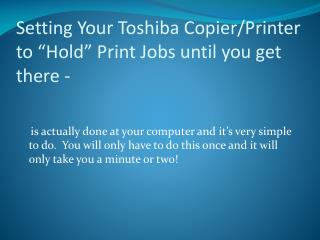 "Setting Your Toshiba Copier/Printer to ""Hold"" Print Jobs until you get there -"