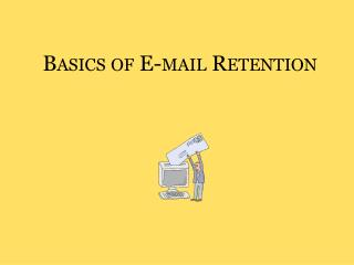 Basics of E-mail Retention