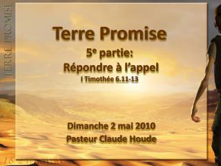 Terre Promise 5 e  partie:  R�pondre � l�appel I Timoth�e 6.11-13