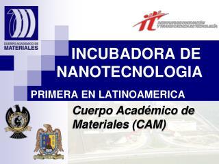INCUBADORA DE  NANOTECNOLOGIA PRIMERA EN LATINOAMERICA