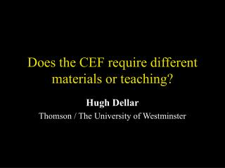 Does the CEF require different materials or teaching?