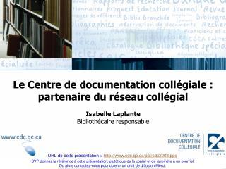 Le Centre de documentation collégiale : partenaire du réseau collégial Isabelle Laplante