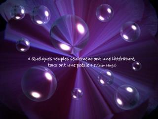 «Quelques peuples seulement ont une littérature,  tous ont une poésie» (Victor Hugo)