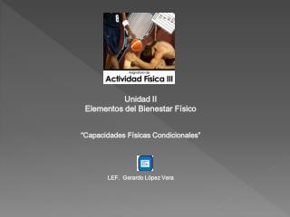 """Unidad II Elementos del Bienestar Físico """"Capacidades Físicas Condicionales"""""""