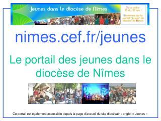 nimes.cef.fr/jeunes Le portail des jeunes dans le dioc�se de N�mes