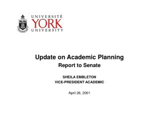 Update on Academic Planning Report to Senate SHEILA EMBLETON VICE-PRESIDENT ACADEMIC