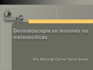 Dermatoscopía en lesiones no melanocíticas