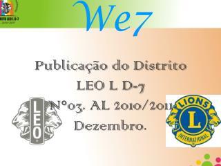 We7 Publicação do Distrito LEO L D-7 N°03. AL 2010/2011 Dezembro .