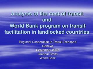 Regional Cooperation in Transit Transport Geneva September 2007 Graham Smith World Bank
