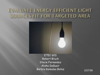 Evaluate Energy efficient light sources fit for targeted Area