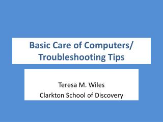Basic Care of Computers/ Troubleshooting Tips