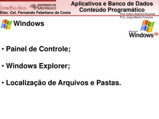 Windows  Painel de Controle;  Windows Explorer;  Localização de Arquivos e Pastas.