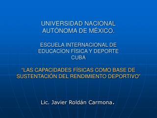Lic. Javier Roldán Carmona .