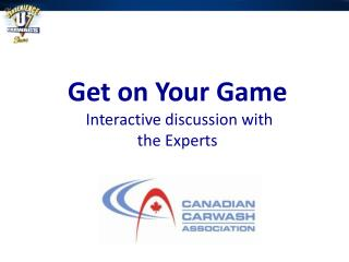 Get on Your Game  Interactive discussion with  the Experts