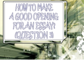 How to Make a Good Opening For an Essay (Question 3)