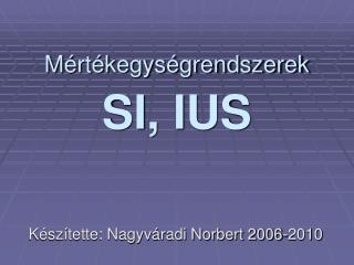 M értékegységrendszerek SI, IUS