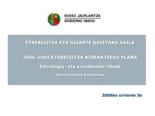ETXEBIZITZA ETA GIZARTE GAIETAKO SAILA 2006-2009 ETXEBIZITZA BIDERATZEKO PLANA