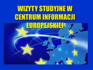 WIZYTY STUDYJNE W CENTRUM INFORMACJI EUROPEJSKIEJ