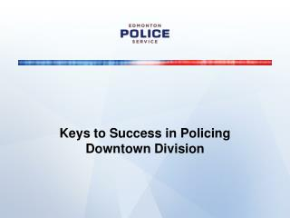Keys to Success in Policing Downtown Division