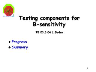 Testing components for B-sensitivity  TB 23.6.04 L.Jirden