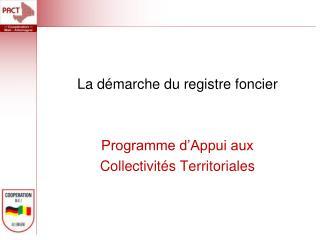 La démarche du registre foncier Programme d'Appui aux Collectivités Territoriales
