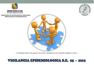 VIGILANCIA EPIDEMIOLOGICA S.E.   25   -   2012