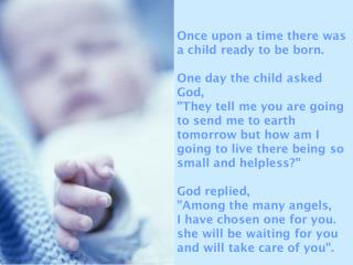Once upon a time there was a child ready to be born. One day the child asked God,