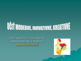 Číslo akreditácie:138/2010-KV Autorka:Mgr.Mária Feješová mfejesova@azet.sk
