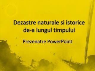 Dezastre naturale si istorice de-a lungul timpului
