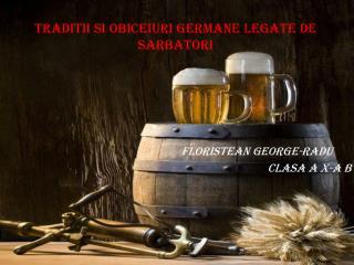 Traditii si obiceiuri  germane legate de  sarbatori Floristean  George- Radu Clasa  a X-a B