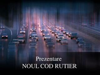 Prezentare  NOUL COD RUTIER