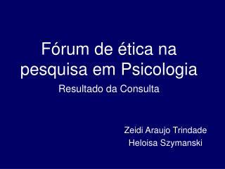 Fórum de ética na pesquisa em Psicologia Resultado da Consulta