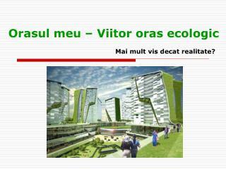 Orasul meu  –  Viitor oras e cologic