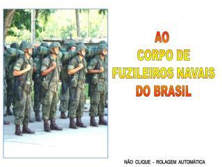 AO  CORPO DE FUZILEIROS NAVAIS DO BRASIL
