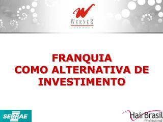 FRANQUIA  COMO ALTERNATIVA DE INVESTIMENTO