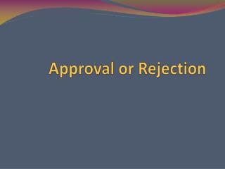 Approval or Rejection