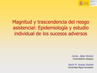 Magnitud y trascendencia del riesgo asistencial: Epidemiolog a y estudio individual de los sucesos adversos