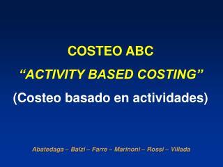 COSTEO ABC �ACTIVITY BASED COSTING� (Costeo basado en actividades)